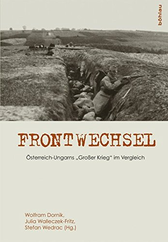 Frontwechsel: Österreich-Ungarns »Großer Krieg« im Vergleich. Unter Mitarbeit von Markus Wurzer