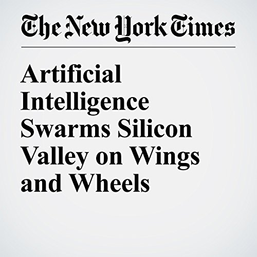Artificial Intelligence Swarms Silicon Valley on Wings and Wheels                   By:                                                                                                                                 John Markoff                               Narrated by:                                                                                                                                 Sam Scholl                      Length: 5 mins     Not rated yet     Overall 0.0