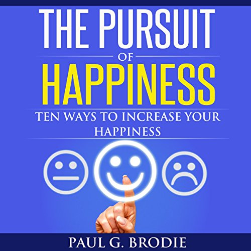 The Pursuit of Happiness: Ten Ways to Increase Your Happiness audiobook cover art