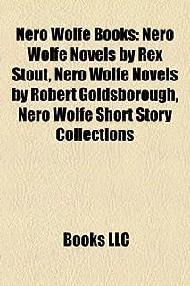 Nero Wolfe Books (Study Guide): Nero Wolfe Novels by Rex Stout, Nero Wolfe Novels by Robert Goldsborough, Nero Wolfe Short...