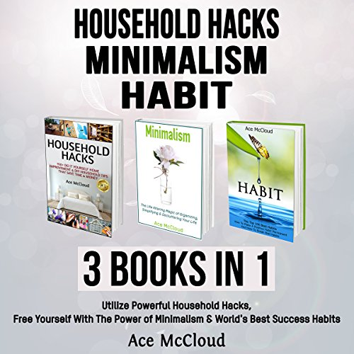 Household Hacks: Minimalism: Habit: 3 Books in 1 audiobook cover art