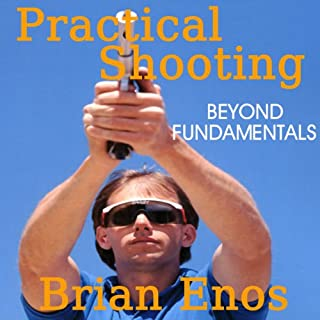 Practical Shooting, Beyond Fundamentals                   By:                                                                                                                                 Brian Enos                               Narrated by:                                                                                                                                 Don Sobczak                      Length: 7 hrs and 34 mins     132 ratings     Overall 4.4