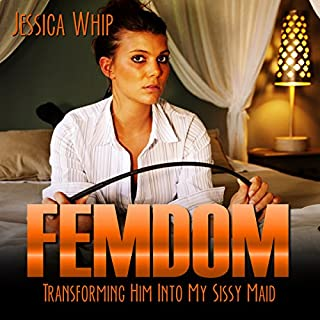 Femdom: Transforming Him into My Sissy Maid audiobook cover art