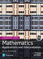 Mathematics Applications and Interpretation for the IB Diploma Standard Level Front Cover