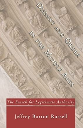 Dissent and Order in the Middle Ages: The Search for Legitimate Authority by Jeffrey Burton Russell (2005-02-22)