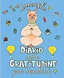 Lamaste - Diario della Gratitudine per Bambini: Quaderno per coltivare la Felicità, sviluppare la Fiducia in se stessi e il Pensiero Positivo in 5 minuti al giorno