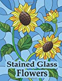 Stained glass flowers: An Adult Coloring Book with Stained Glass Flowers, Roses, Lilies, Tulips, Bird, Fairy Princesses for relaxation
