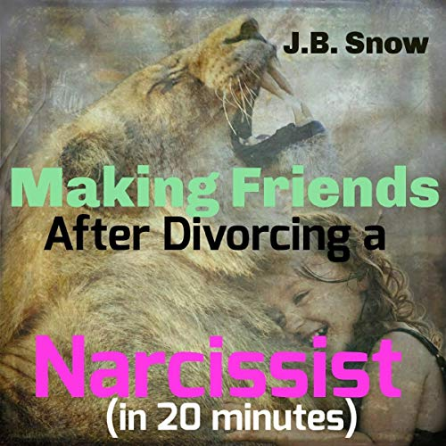 Making Friends after Divorcing a Narcissist: (In 20 Minutes) audiobook cover art