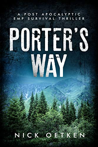 Porter's Way: A Post-Apocalyptic EMP Survival Thriller by [Nick Oetken]