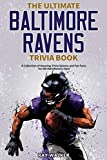 The Ultimate Baltimore Ravens Trivia Book: A Collection of Amazing Trivia Quizzes and Fun Facts for Die-Hard Ravens Fans!