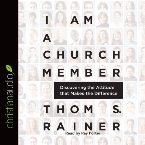 I Am a Church Member     Discovering the Attitude that Makes the Difference              By:                                                                                                                                 Thom R. Rainer                               Narrated by:                                                                                                                                 Ray Porter                      Length: 1 hr and 25 mins     194 ratings     Overall 4.7