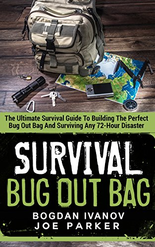 Survival: Bug Out Bag - The Ultimate Survival Guide To Building The Perfect Bug Out Bag And Surviving Any 72-Hour Disaster (Survival & Prepping Book 2) (English Edition)