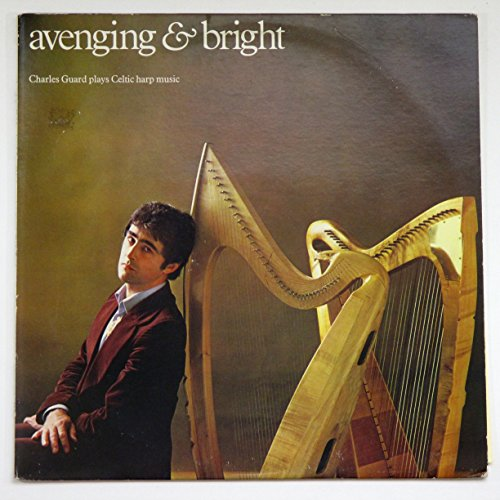 Avenging & Bright: An Anthology of Celtic Harp Music (Volume 1) / Charles Guard Plays Celtic Harp Music