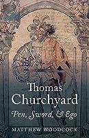 Thomas Churchyard: Pen, Sword, and Ego