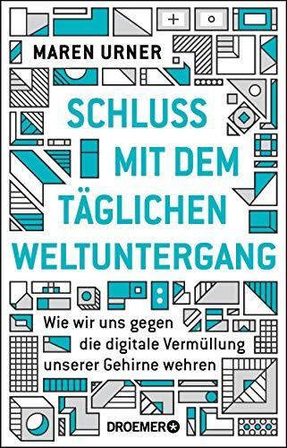 Schluss mit dem täglichen Weltuntergang: Wie wir uns gegen die digitale Vermüllung unserer Gehirne wehren