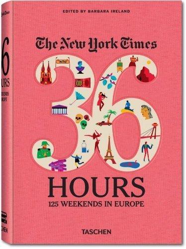 The New York Times. 36 Hours. 125 Wochenenden in Europa von Ireland. Barbara (2013) Gebundene Ausgabe
