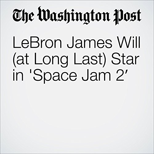 LeBron James Will (at Long Last) Star in 'Space Jam 2′ cover art