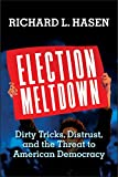 Image of Election Meltdown: Dirty Tricks, Distrust, and the Threat to American Democracy
