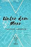 Unter dem Meer - Taucher Logbuch: A5 Tauchlogbuch | Taucher Logbuch | Tauchertagebuch | Tauchgänge...