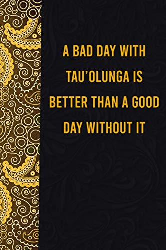 A bad day with tau'olunga is better than a good day without it: funny notebook for presents, cute journal for writing, journaling & note taking, ... for relatives - quotes register for lovers