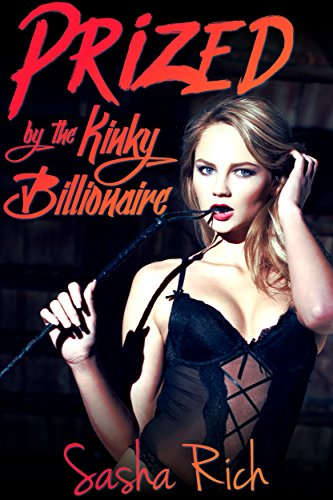 Prized By the Kinky Billionaire: An Extreme BDSM Erotica Story (The Kinky Billionaire Series Book 9)