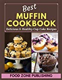 Best Muffin Cookbook: Delicious & Healthy Cup Cake Recipes