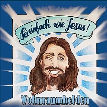 Sei einfach wie Jesus