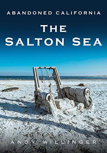 Abandoned California: The Salton Sea (America Through Time)