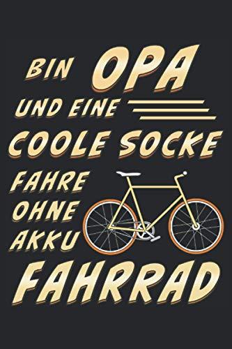 BIN OPA UND EINE COOLE SOCKE FAHRE OHNE AKKU FAHRRAD: Liniert, kariert und punktiertes Notizbuch-Tagebuch bzw. Übungsbuch mit 120 Seiten
