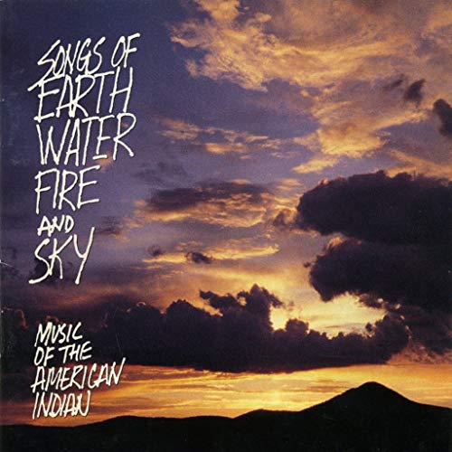Songs of Earth Water Fire and Sky - Music of the American Indian