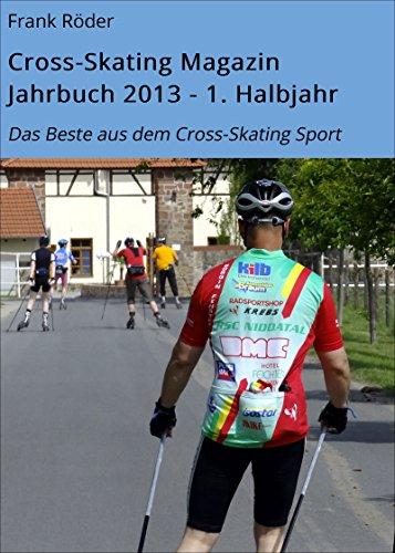 Cross-Skating Magazin Jahrbuch 2013 - 1. Halbjahr: Das Beste aus dem Cross-Skating Sport (German Edition)