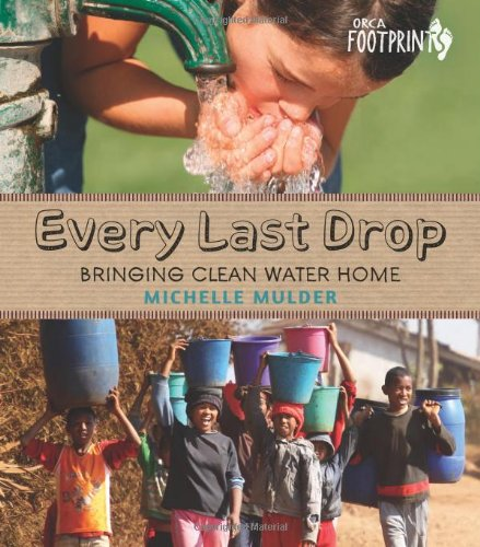 Every Last Drop: Bringing Clean Water Home (Orca Footprints, 4)