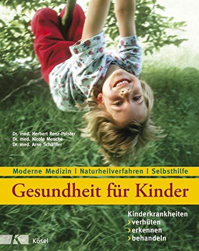 Gesundheit für Kinder: Kinderkrankheiten verhüten, erkennen, behandeln: Moderne Medizin - Naturheilverfahren - Selbsthilfe - Aktualisierte und überarbeitete Auflage 2018