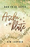 how to be happy: Ascheblüte (New Adult Romance)