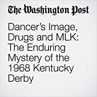 Dancer's Image, Drugs and MLK: The Enduring Mystery of the 1968 Kentucky Derby's image
