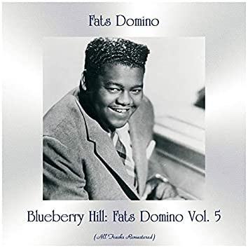 Blueberry Hill: Fats Domino Vol. 5 (All Tracks Remastered)