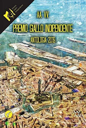 Premio Giallo Indipendente. Antologia 2019 (Amando noir) (Italian Edition)