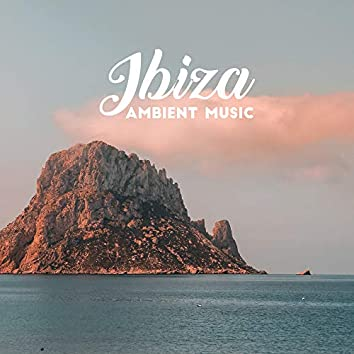 Ibiza Ambient Music - The Greatest Chillout Ambient Music straight from Sunny Ibiza and its Exotic Beaches