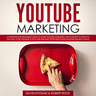 YouTube Marketing: Comprehensive Beginners Guide to Learn YouTube Marketing, Tips & Secrets to Growth Hacking Your Channel in 2019 and Building Profitable Passive Income Business Online                   By:                                                                                                                                 David Kiyosaki,                                                                                        Robert Rock                               Narrated by:                                                                                                                                 Paul Goggins                      Length: 3 hrs and 1 min     35 ratings     Overall 4.8