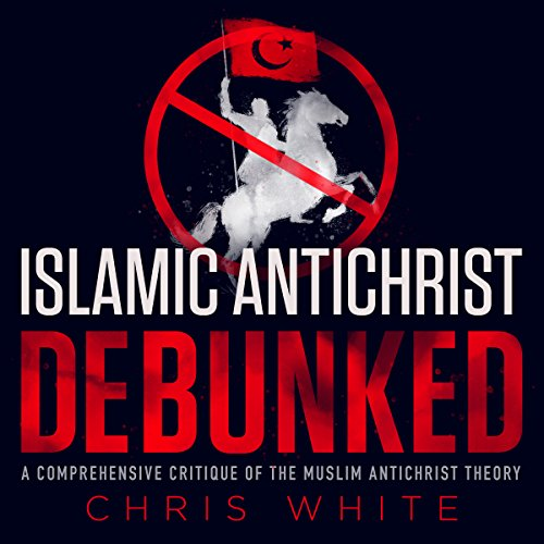 The Islamic Antichrist Debunked     A Comprehensive Critique of the Muslim Antichrist Theory              By:                                                                                                                                 Chris White                               Narrated by:                                                                                                                                 Chris White                      Length: 8 hrs and 30 mins     Not rated yet     Overall 0.0