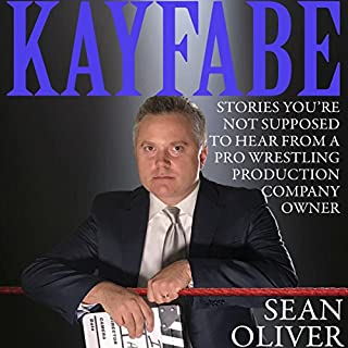 Kayfabe: Stories You're Not Supposed to Hear from a Pro Wrestling Production Company Owner                   By:                                                                                                                                 Sean Oliver                               Narrated by:                                                                                                                                 Sean Oliver                      Length: 7 hrs and 57 mins     9 ratings     Overall 4.4