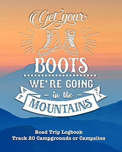 Get Your Boots We're Going In The Mountains: Glamping , Car Camping or RV Travel Logbook | Track 20 Campground or Campsite Reservations and Amenities | Adventurers Road Trip Planner