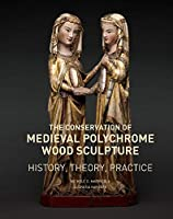 The Conservation of Medieval Polychrome Wood Sculpture: History, Theory, Practice (Getty Publications – (Yale))