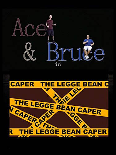Ace and Bruce in: The Legge Bean Caper