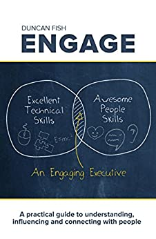 Engage: A Practical Guide to Understanding, Influencing and Connecting With People by [Duncan Fish]