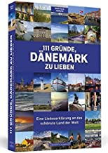 111 Gründe, Dänemark zu lieben: Eine Liebeserklärung an das schönste Land der Welt