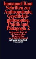 Schriften zur Anthropologie, Geschichtsphilosophie, Politik und Padagogik 2