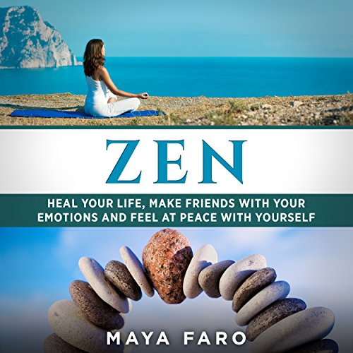 Zen: Heal Your Life, Make Friends with Your Emotions and Feel at Peace with Yourself audiobook cover art