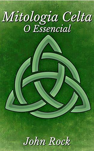 Mitologia Celta, o essencial