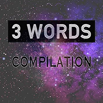 3 Words - Compilation